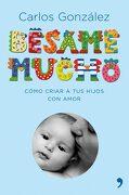 Besame Mucho: Como Criar a tus Hijos con Amor (Lujo) - Carlos J. González Rodríguez - Ediciones Temas De Hoy