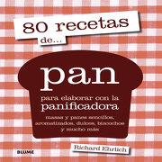 80 Recetas de pan Para Elaborar con la Panificadora mas  as y Panes Sencillos - Richard Ehrlich - Blume