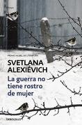 La Guerra no Tiene Rostro de Mujer - Svetlana Alexievich - Debolsillo