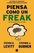 Piensa Como un Freak - Stephen J. Dubner,Steven D. Levitt - Ediciones B