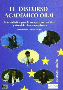 portada El Discurso Academico Oral: Guia Didactica Para la Comprension au Ditiva y Visual de Clases Magistrales