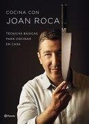 Cocina con Joan Roca: Técnicas Básicas Para Cocinar en Casa - Joan Roca - Planeta