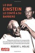 Lo que Einstein le Contó a su Barbero: Después del Éxito de <B><I>Lo que Einstein no Sabía< - Robert L. Wolke - Swing