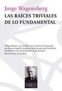 Las Raices Triviales de lo Fundamental - Wagensberg Jorge - Tusquets
