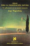 Ideas Para la Imaginacion Impura 53 Reflexiones en su Propia Sust Ancia - Jorge Wagensberg - Tusquets Editores