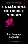La Máquina de Chicle y Neón - SEBASTIÁN DE CARO - Paidos