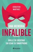 Una Memoria Infalible. Brille en Sociedad sin Usar su Smartphone - Martinez Sebastien - Paidos