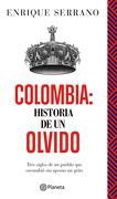 Colombia: Historia de un Olvido - Enrique Serrano - Planeta