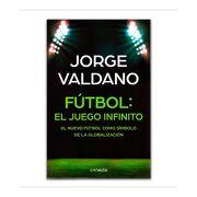 Fútbol: El Juego Infinito. El Nuevo Fútbol Como Símbolo de la Globalización - Jorge Valdano - Conecta