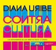 Contracultura. Los Movimientos de los Años 60 Hacia la Utopía - Diana Uribe - Aguilar