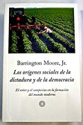 Los Origenes Sociales de la Dictadura y de la Democracia: El Seño r y el Campesino en la Formacion del Mundo Moderno - Barrington, Jr. Moore - Peninsular Publishing Company