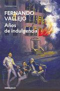 Años de Indulgencia - Fernando Vallejo Rendón - Penguin Random House