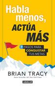 Habla Menos, Actuá más , 7 Pasos Para Conquistar tus Metas - Brian Tracy - Aguilar