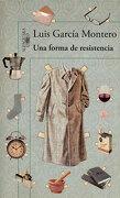 Una Forma de Resistencia - Luis García Montero - Alfaguara