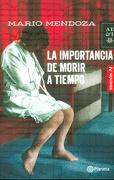 La Importancia de Morir a Tiempo - Mario Mendoza - Planeta