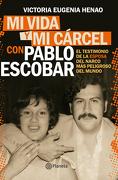 Pablo Escobar: Mi Vida y mi Cárcel - Victoria Eugenia Henao - Planeta