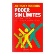 Poder sin Límites. La Nueva Ciencia del Desarrollo Personal - Anthony Robbins - Penguin Random House