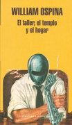 El Taller, el Templo y el Hogar - William Ospina - Literatura Random House