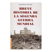 Breve Historia de la Segunda Guerra Mundial - Norman Stone - Grupo Planeta