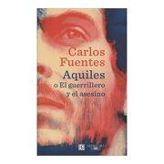 Aquiles o el Guerrillero y el Asesino - Carlos Fuentes - Alfaguara