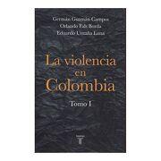 La Violencia en Colombia (Tomo i) - Germán Guzmán Campos,Orlando Fals Borda,Eduardo Umaña Luna - Taurus