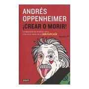 Crear o Morir! La Esperanza de América Latina y las Cinco Claves de la Innovación - Oppenheimer Andresdebate - Debate