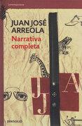 Narrativa Completa - Juan José Arreola - Penguin Random House