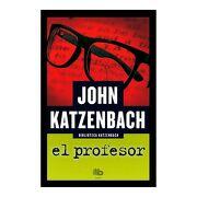 Profesor, el - John Katzenbach - B De Bolsillo