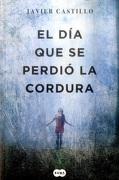 El dia que se Perdio la Cordura - Javier Castillo - Suma De Letras