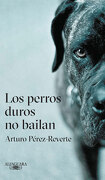 Perros Duros no Bailan, los - Arturo Pérez-Reverte - Alfaguara