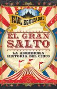 El Gran Salto: La Sombrosa Historia del Circo (Atalaya) - Raul Eguizábal - Ediciones Península