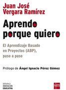 Aprendo Porque Quiero: El Aprendizaje Basado en Proyectos (Abp), Paso a Paso - Juan José Vergara Ramírez - Ediciones Sm