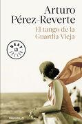 El Tango de la Guardia Vieja - Arturo Pérez-Reverte - Debolsillo