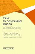 Dios: La Posibilidad Buena: Un Coloquio en el Umbral Entre Filosofía y Teología (Biblioteca Herder) - Gianni Vattimo,Carmelo Dotolo - Herder