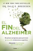 El fin del Alzheimer. El Primer Programa Para Prevenir y Revertir el Deterioro Cognitivo - Dr. Dale. E. Bredesen - Penguin Random House
