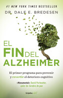 portada El fin del Alzheimer. El Primer Programa Para Prevenir y Revertir el Deterioro Cognitivo - Dr. Dale. E. Bredesen - Penguin Random House