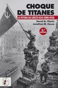 Choque de titanes: La victoria del Ejército Rojo sobre Hitler - David M. Glantz,Jonathan M. House - Desperta Ferro Ediciones