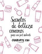 Secretos de Belleza Coreanos Para una Piel Radiante - Charlotte Cho - Zenith Editorial