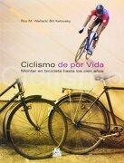 Ciclismo de por Vida. Montar en Bicicleta Hasta los Cien Años. - Roy M. Wallack; Bill Katovsky - Paidotribo