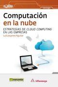 Computación en la Nube: Estrategias de Cloud Computing en las Empresas - Luis Joyanes Aguilar - Marcombo