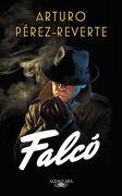 Falcó (Serie Falcó) - Arturo Pérez-Reverte - Alfaguara