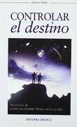 Controlar el Destino - James Allen - Ediciones Obelisco S.L.