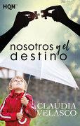 Nosotros y el Destino - Claudia Velasco - Hqn