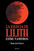 La Esencia de Lilith (Novela (Integralia)) - Maria Jose Tirado, - Ediciones I