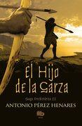 El Hijo de la Garza (Saga Prehistórica 2) (b de Bolsillo) - Antonio Pérez Henares - B De Bolsillo