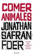 Comer Animales - Jonathan Safran Foer - Seix Barral