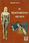 El Mediterráneo Arcaico - Michel Gras - Editorial Alderaban