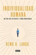 Individualidad Humana: Qué nos Hace Diferentes y Cómo Aprovecharlo (Ensayo y Pensamiento) - Remo H. Largo - Debate