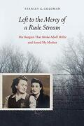 Left to the Mercy of a Rude Stream: The Bargain That Broke Adolf Hitler and Saved my Mother (libro en Inglés) - Stan Goldman - Potomac Books