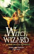 Witch & Wizard la Tierra de las Sombras - James Patterson - Alfaguara